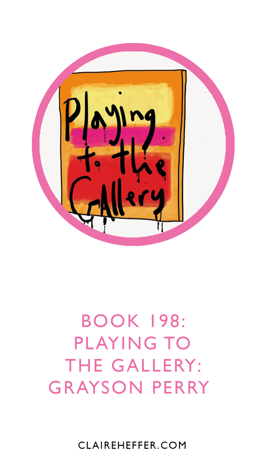 PLAYING TO THE GALLERY_GRAYSON PERRY_ART_ARTIST_PINTEREST_BOOK_BOOK REVIEW_MODERN ART_ARTGALLERY_POTTERY.jpg