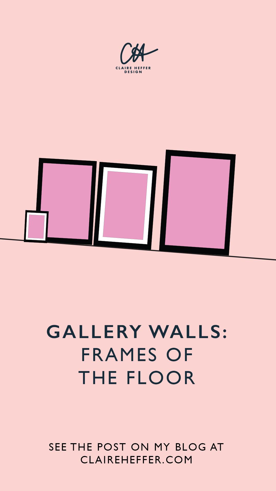 GALLERY WALLS FRAMES OF THE FLOOR.jpg