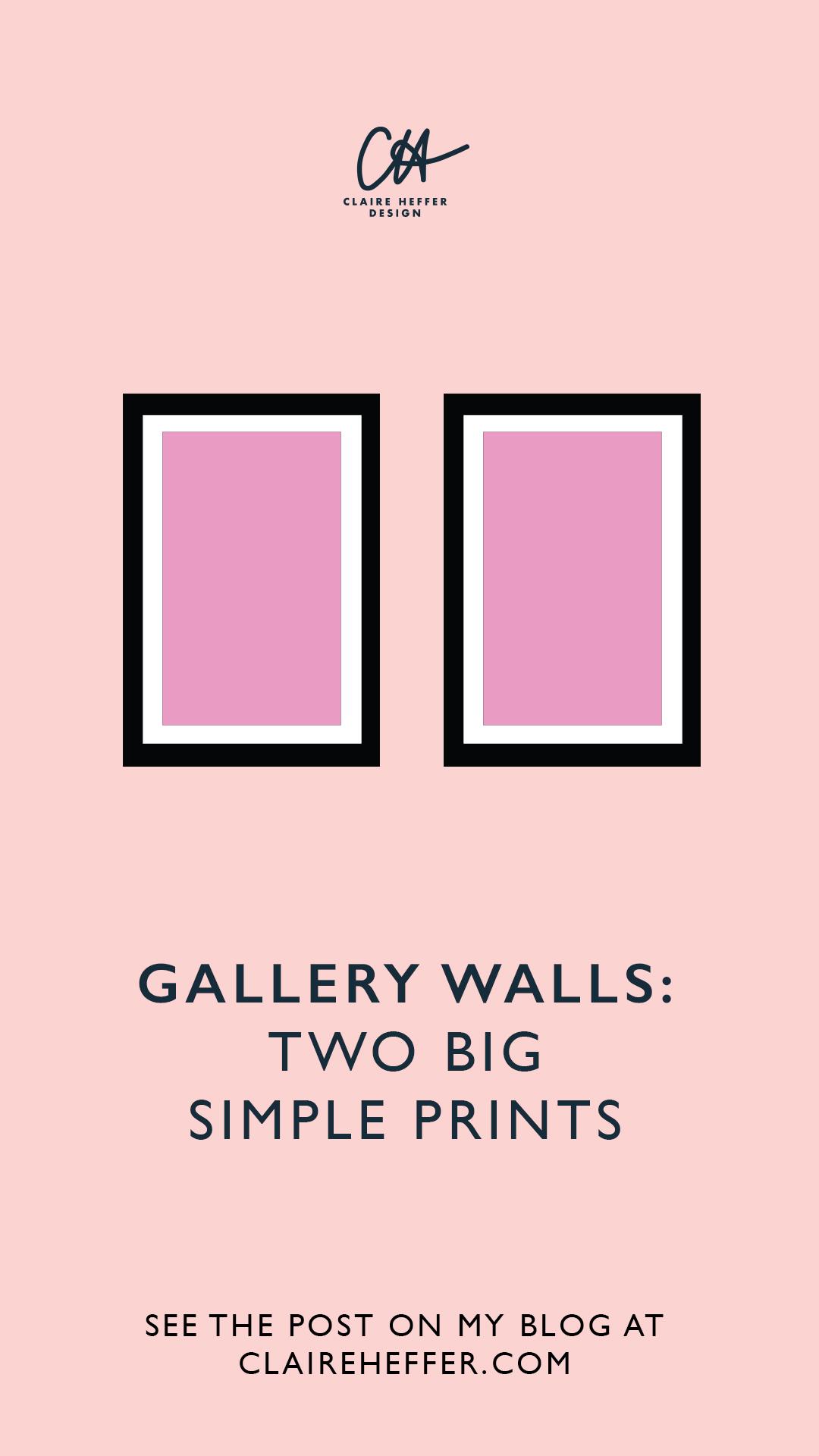 GALLERY WALLS TWO BIG SIMPLE PRINTS.jpg