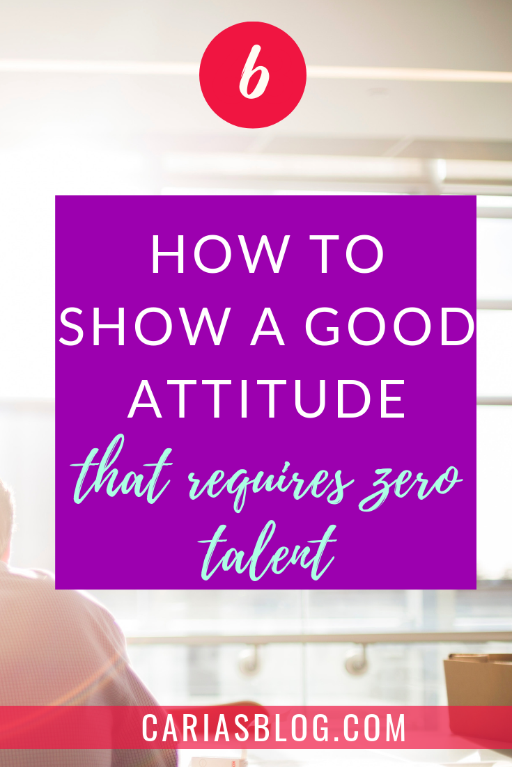 TIP# 6 Have a good attitude -