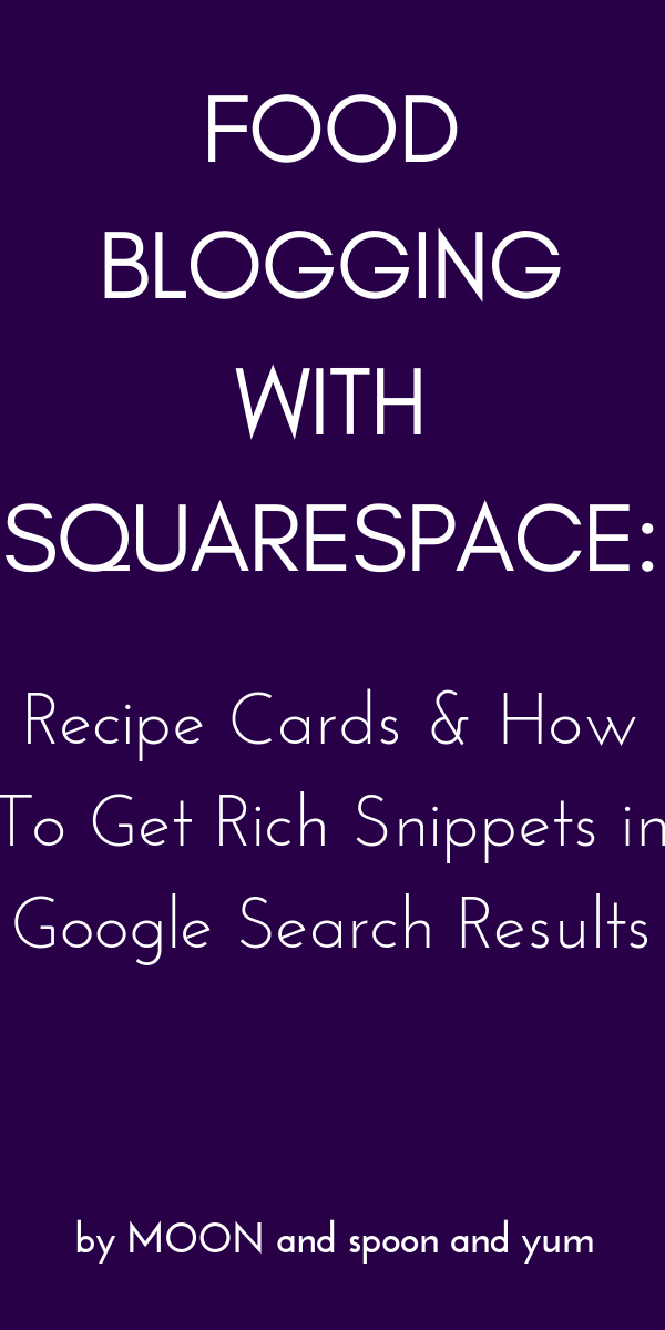 Food Blogging with Squarespace: Recipe Cards & How To Get Rich Snippets in Google Search Results — How to make recipe cards and have yours recipes display as recipe rich snippets in Google search results and Pinterest's recipe rich pins. #foodblog #foodblogging #recipecards #googlerichsnippets #squarespace #squarespacefoodblog #squarespacefoodblogging #schemamarkup #squarespacerecipecards