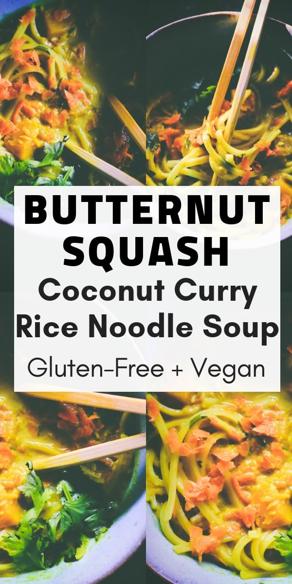 An incredibly flavorful, healthy, filling, and comforting Butternut Squash Coconut Curry Rice Noodle Soup! This gluten-free and vegan comfort food dish is big on coconut, curry, and ginger flavors all with a bit of spice. Perfectly tender rice noodles are the perfect accompaniment for this scrumptious and healthy coconut curry broth that you can have ready to devour in only 30 minutes. You'll be coming back for seconds! I promise. #butternutsquashsoup #ricenoodlesoup #veganramen
