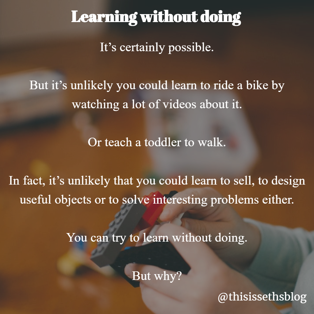https://seths.blog/2018/10/learning-without-doing/