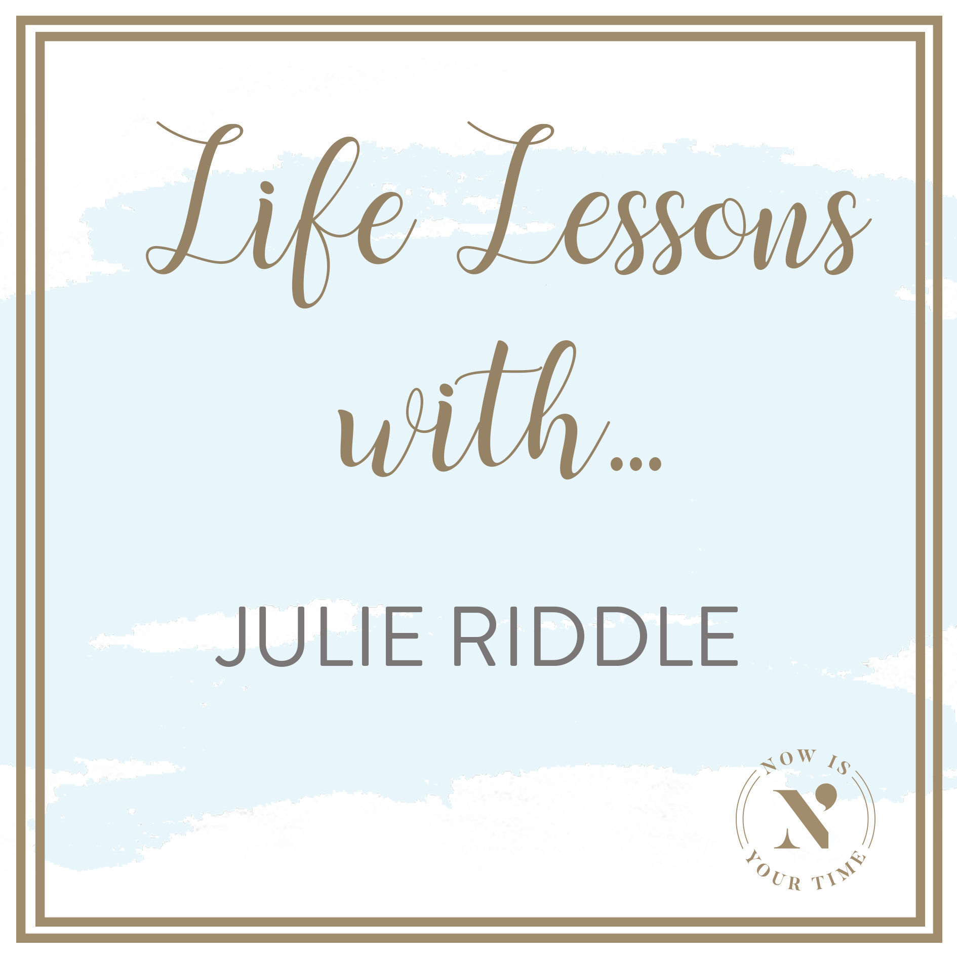 Life Lessons with podcast artwork - Julie Riddle.png