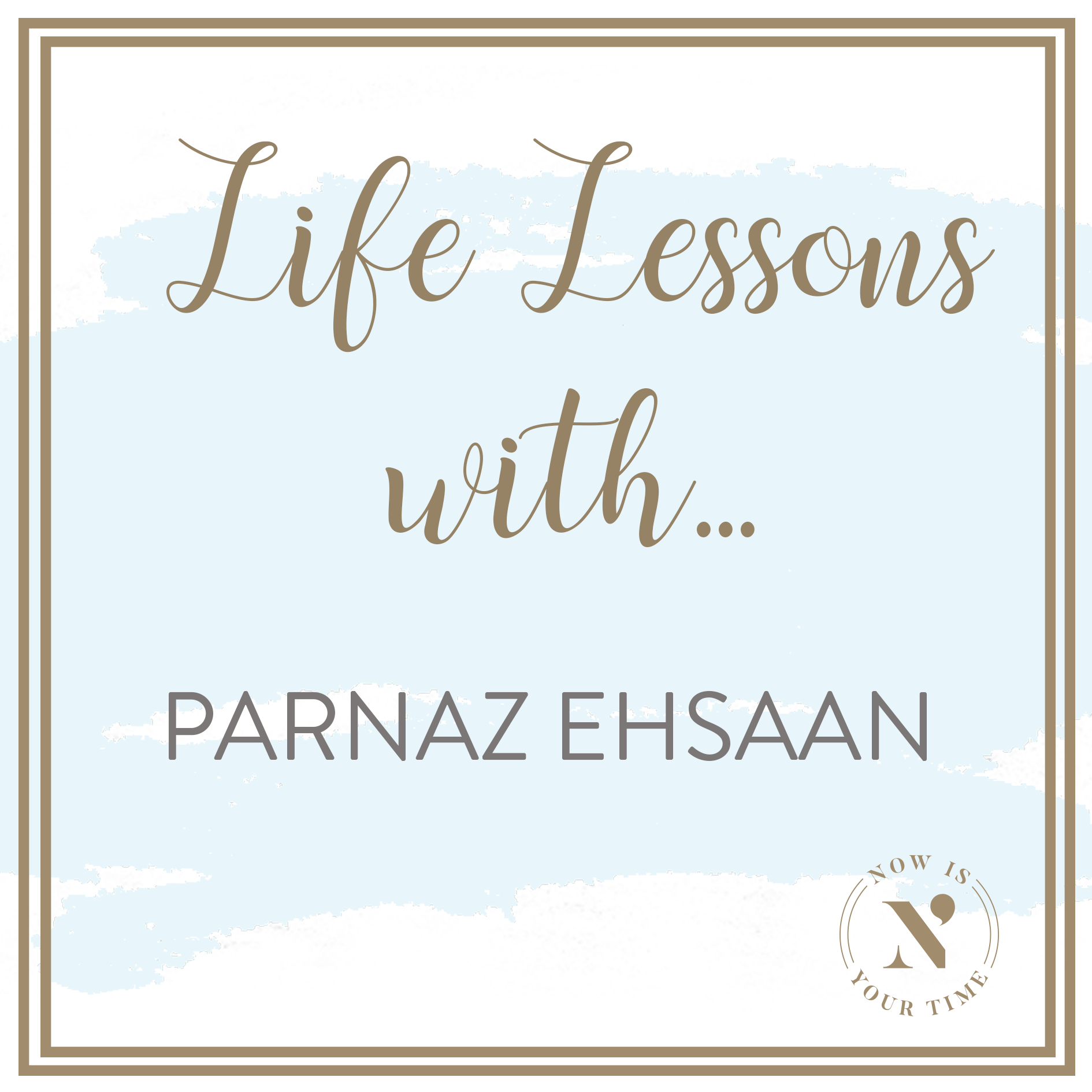 Life Lessons with podcast artwork - Parnaz Ehsaan.png