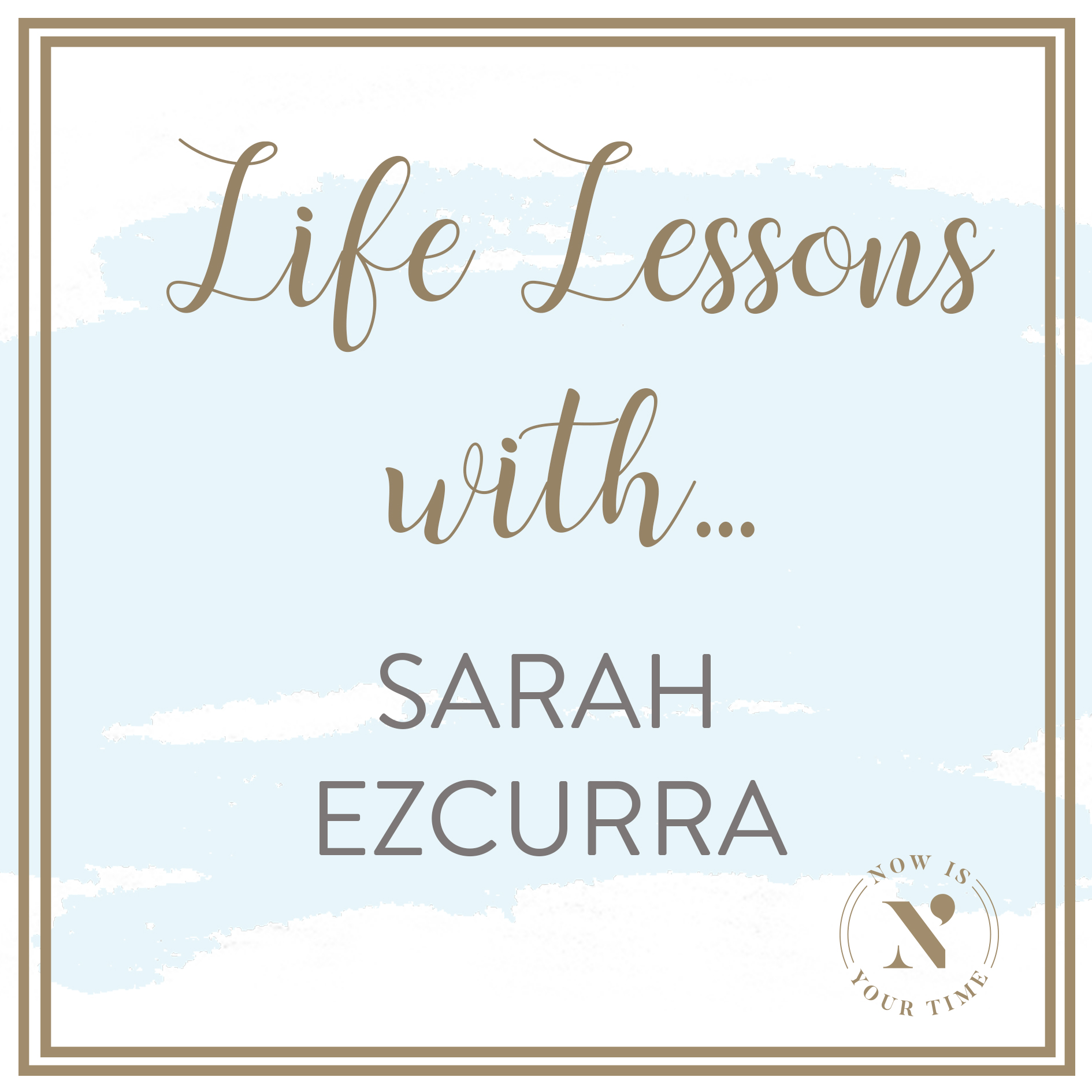 Life Lessons with podcast artwork - episode 1 Sarah Ezcurra.jpg