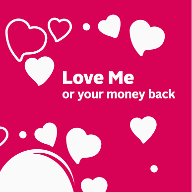 Love me or your money back