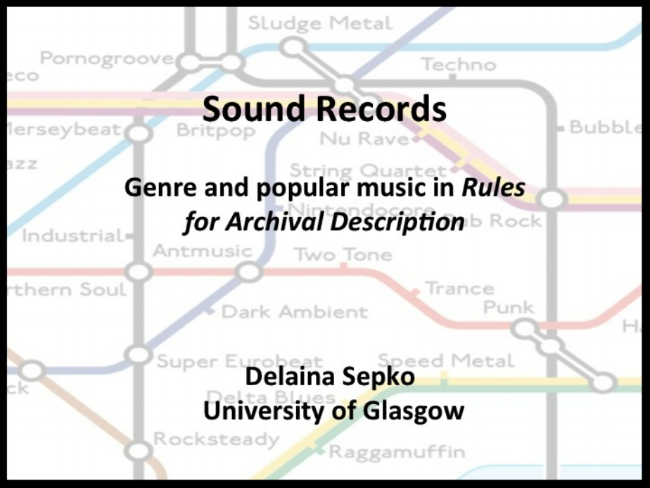 """Sound Records: Genre and Popular Music in Rules for Archival Description"" held at the British and Irish Sound Archives annual conference, Norwich UK, May 2012. - Download slides"