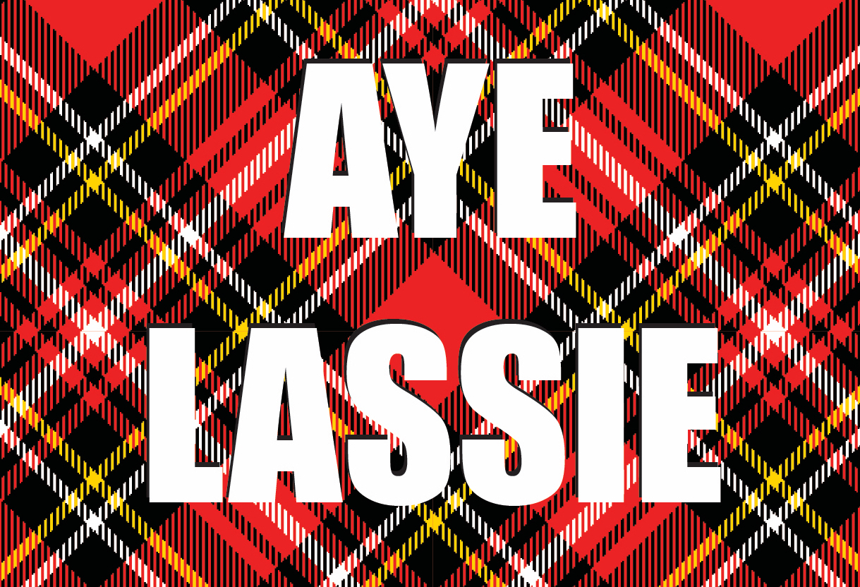 Massive thanks to Lisa Donati at Gie It Laldy for the fierce  Aye Lassie  social media image!