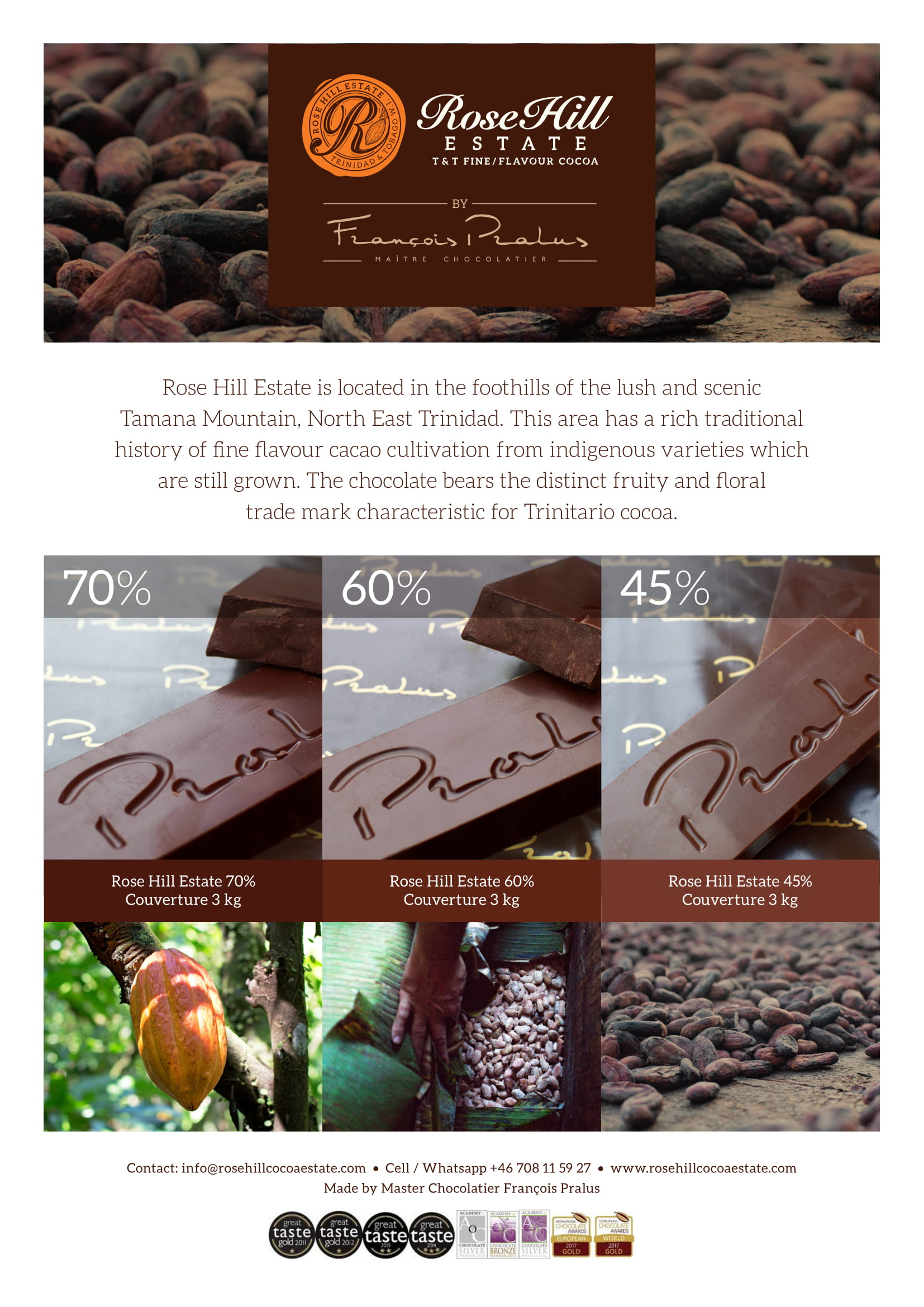 - We offer couverture chocolates for chefs and bakers 45%, 60% and 70% available in 3 kg bars.All our couverture products are made in collaboration with artisan chocolatier Francois Pralus. For inquiries email us: info@rosehillcocoaestate.com