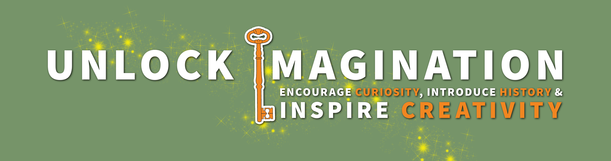 UNLOCK IMAGINATION, encourage curiosity, introduce history and Inspire creativity