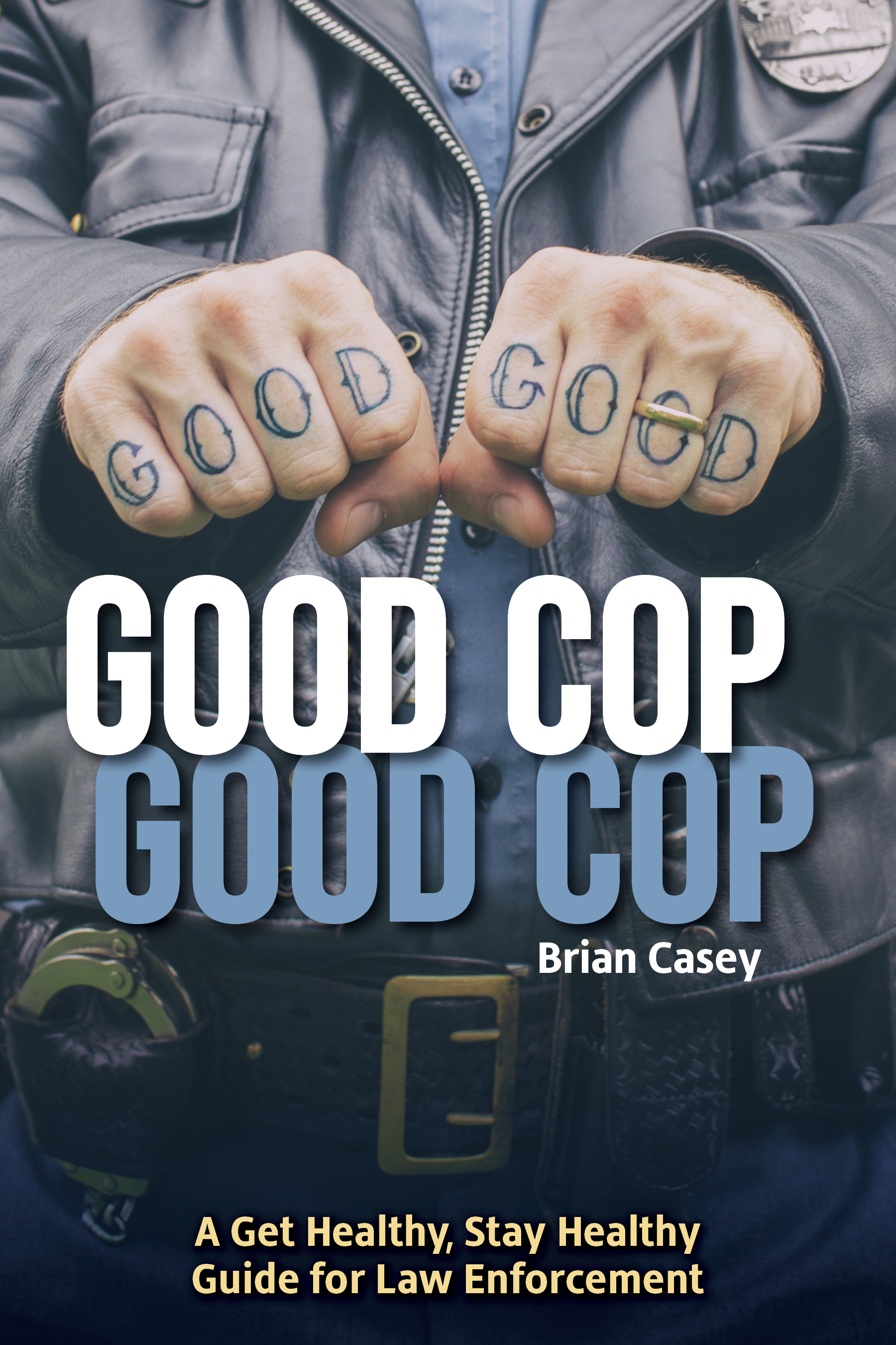 Good Cop, Good Cop: Get Healthy, Stay Healthy Guide for Law Enforcement  by Brian Casey. Alley Light Press. ISBN 978-1-7325651-0-4