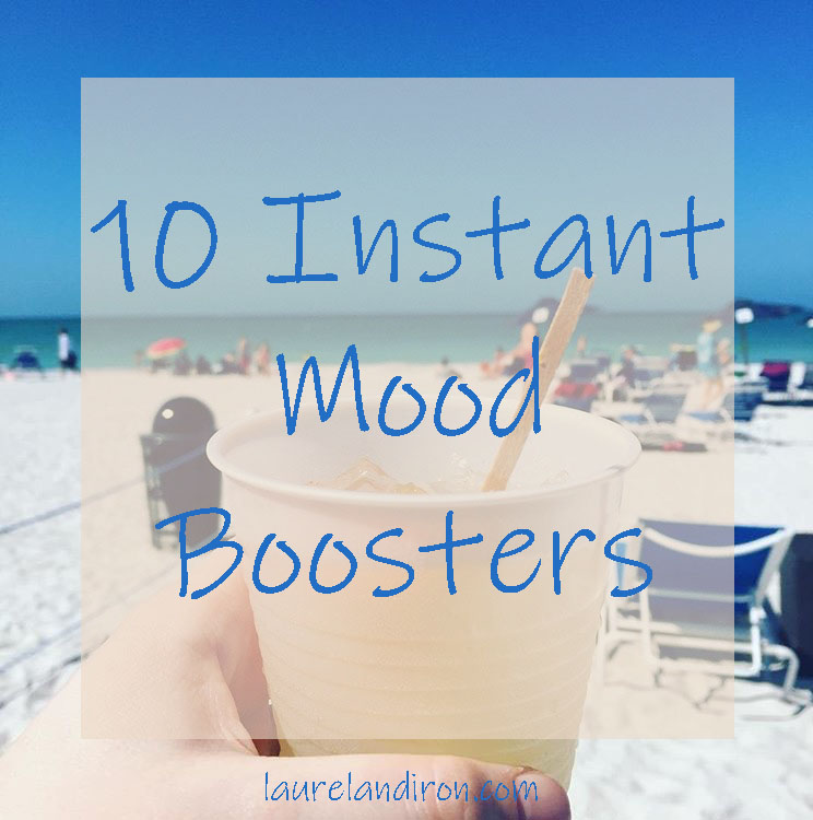 10 Instant Mood Boosters | Laurel and Iron
