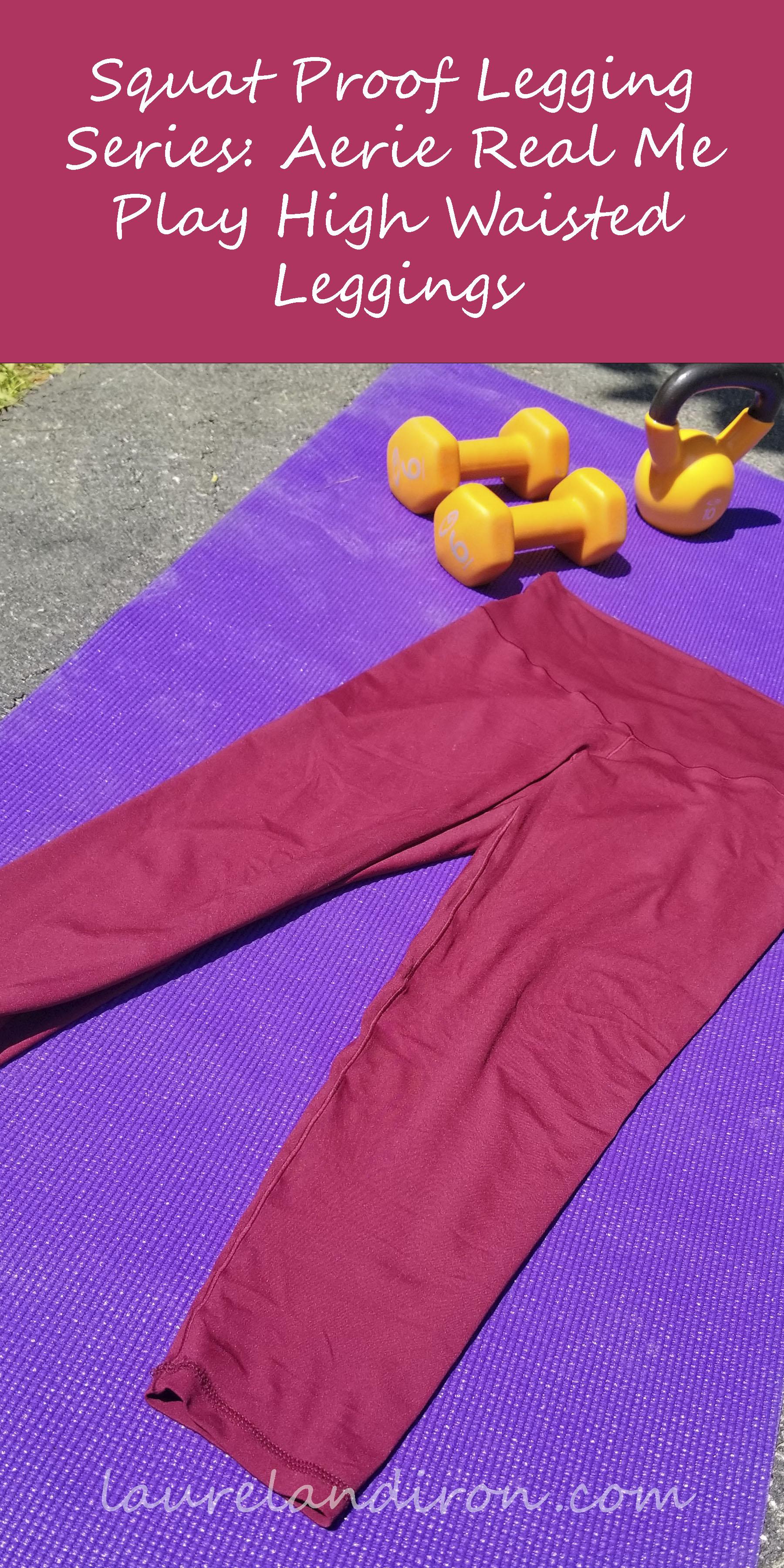 Squat Proof Leggings Part 4 :Aerie Play Leggings   Laurel and Iron