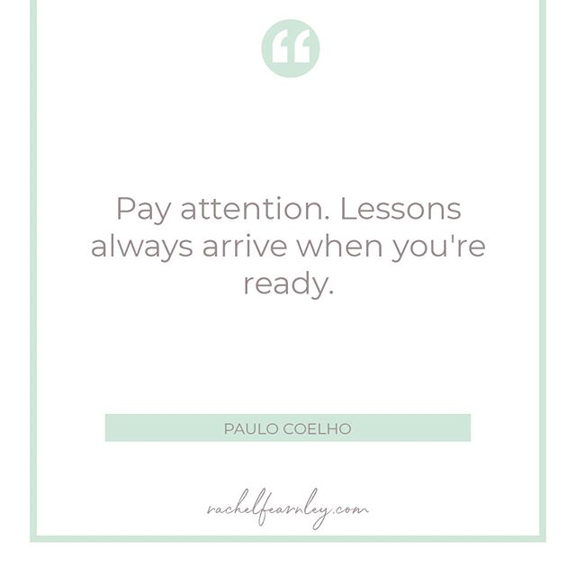 Pay attention. Lessons always arrive when you are ready.⠀⠀⠀⠀⠀⠀⠀⠀⠀ ⠀⠀⠀⠀⠀⠀⠀⠀⠀ Paulo Coelho⠀⠀⠀⠀⠀⠀⠀⠀⠀ ⠀⠀⠀⠀⠀⠀⠀⠀⠀ When we can zoom out (rather than getting completely subsumed by our story) and see the lessons to be learnt in the situations life brings we are then able to participate more fully in our own evolution.⠀⠀⠀⠀⠀⠀⠀⠀⠀ ⠀⠀⠀⠀⠀⠀⠀⠀⠀ Welcome home,⠀⠀⠀⠀⠀⠀⠀⠀⠀ ⠀⠀⠀⠀⠀⠀⠀⠀⠀ Rachel x⠀⠀⠀⠀⠀⠀⠀⠀⠀ ⠀⠀⠀⠀⠀⠀⠀⠀⠀ .⠀⠀⠀⠀⠀⠀⠀⠀⠀ .⠀⠀⠀⠀⠀⠀⠀⠀⠀ .⠀⠀⠀⠀⠀⠀⠀⠀⠀ .⠀⠀⠀⠀⠀⠀⠀⠀⠀ .⠀⠀⠀⠀⠀⠀⠀⠀⠀ .⠀⠀⠀⠀⠀⠀⠀⠀⠀ . #quotes#inspire#inspirationalquote#word#inspirational#spirituality#spritualquote#empower#empowered#IGquote#inspireIG#goodquotes#dailyinspiration#guidance#dailyguidance#personalgrowth#personaldevelopment#selfhelp#growth#develop#selfrealisation#selfactualisation#breathe#yoga#yogalife#lifebydesign#lifecoach#healthandwellness#health#mentalhealth