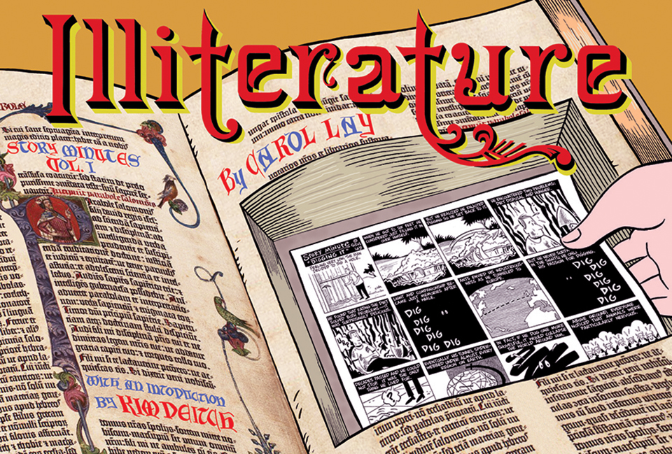 Illiterature: Story Minutes, Vol. 1 - Black and white reprints of Story Minute strips from 1997-1999 with an introduction by Kim Deitch. 112 pages from Boom! Studios, 2012.