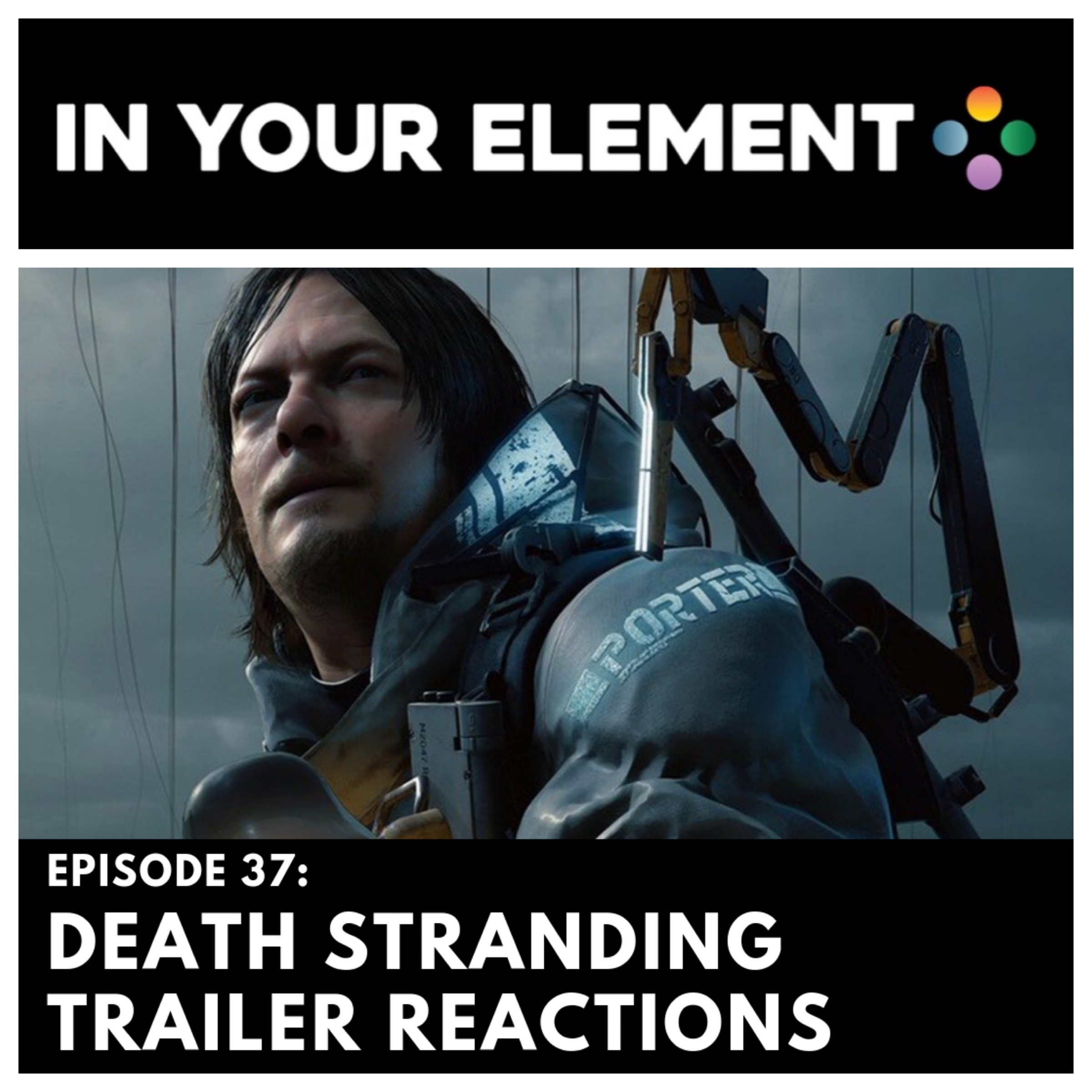 in your element Episode 37: Death Stranding Trailer Reactions
