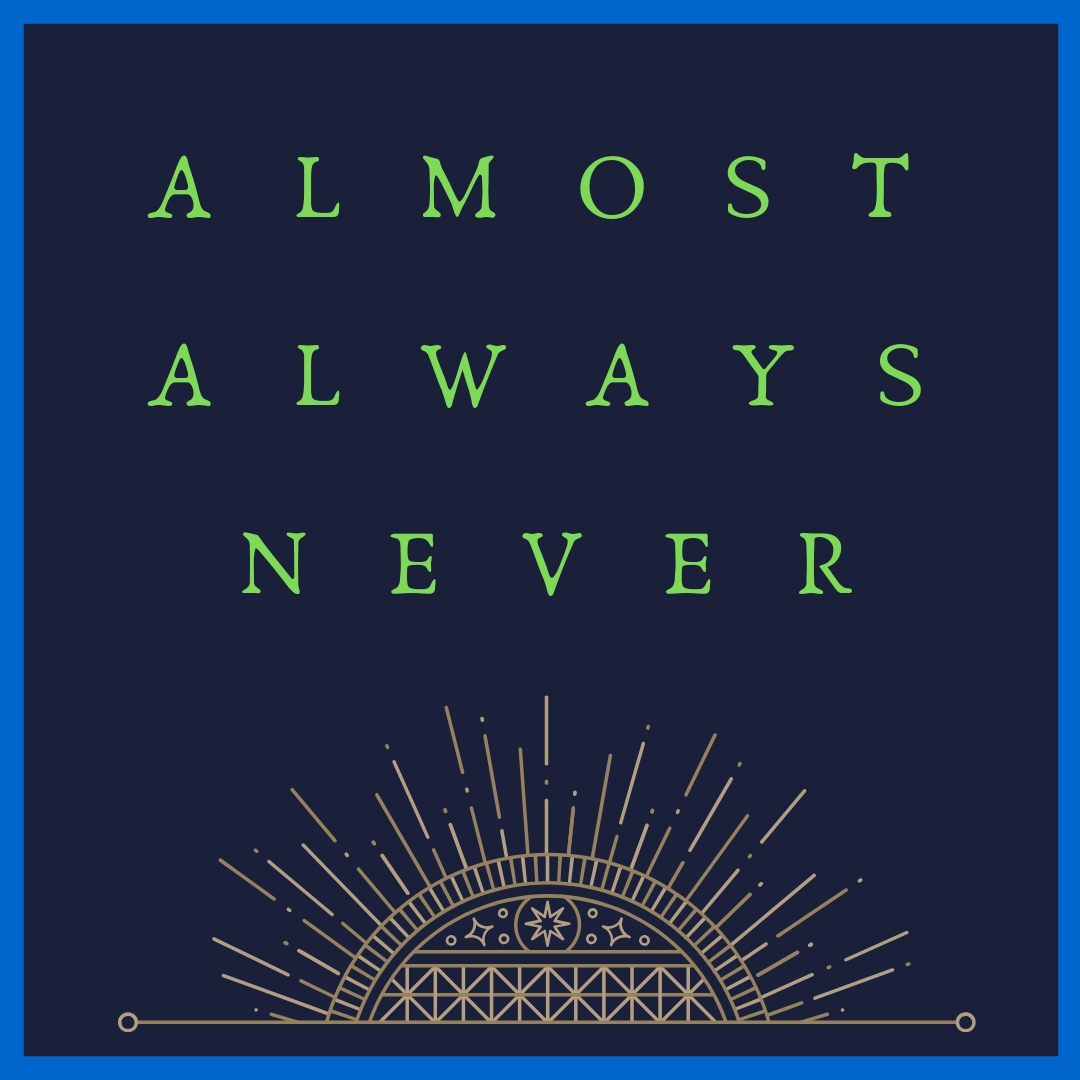 - Welcome to the Almost Always Never podcast website! The inaugural episodes of the podcast were released in January 2019- there are now six episodes in the Apple Podcast feed, and I'll be working on getting the feed published in other podcast hosts as well. The early feedback has been very helpful and gracious, and I appreciate anyone who takes the time to listen to what's available so far!Visit the Subscribe page to sign up for the Monthly Newsletter, released the first Thursday of each month, and the Picture Book Newsletter, released the third Saturday of each month.