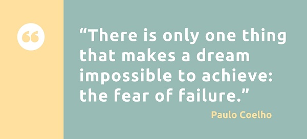 """There-is-only-one-thing-that-makes-a-dream-impossible-to-achieve-the-fear-of-failure."".jpg"