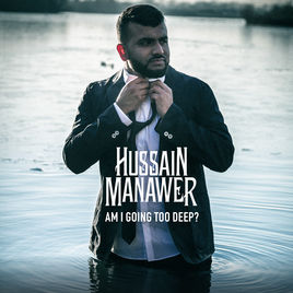 HUSSAIN MANAWER - AM I GOING TOO DEEP?
