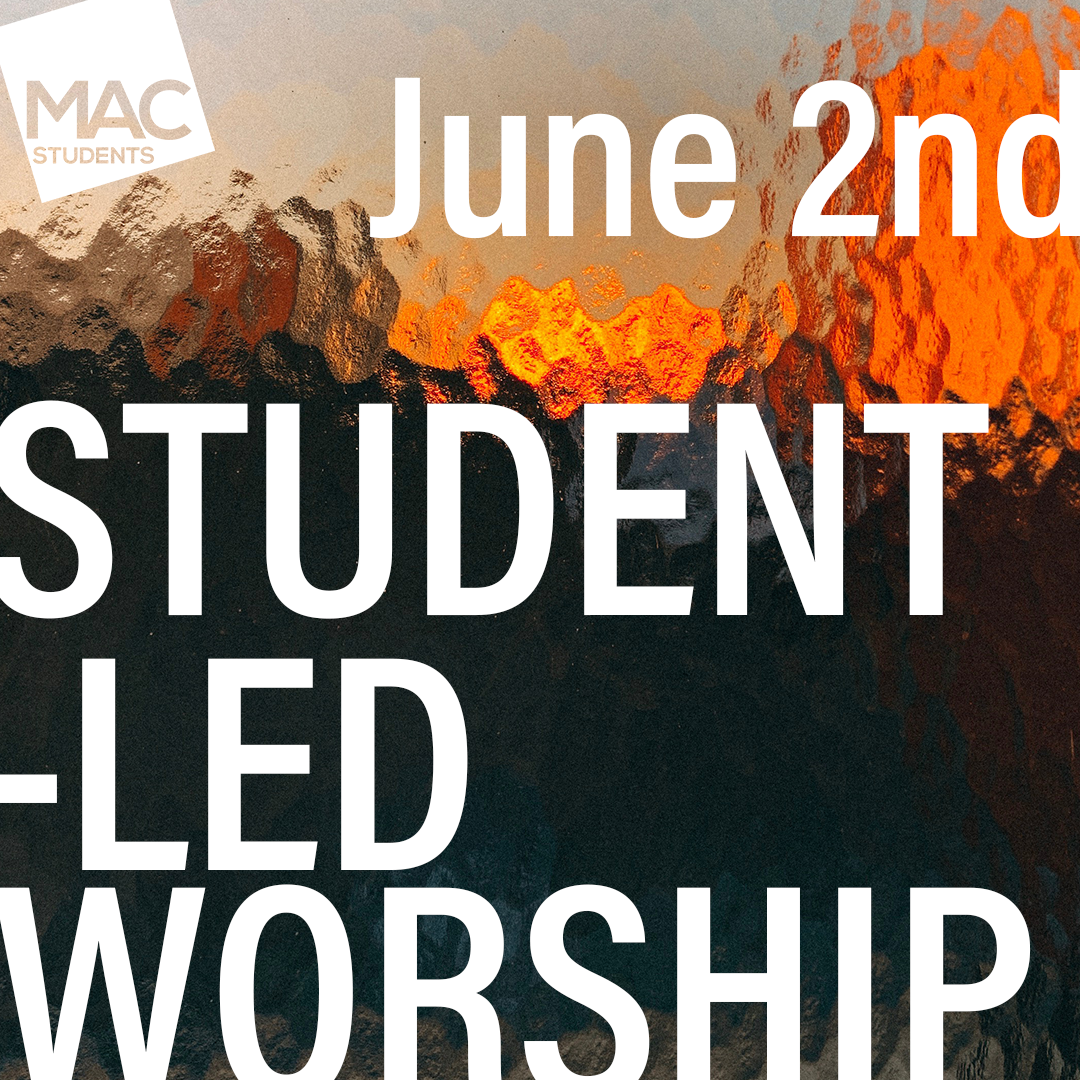 June 2Student-Led Worship - Mac Students are taking the stage during service. Join us for worship and a message from Lance.