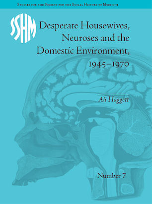 Desperate Housewives, Neuroses and the Domestic Environment, 1945-1970  (Pickering and Chatto, 2012)