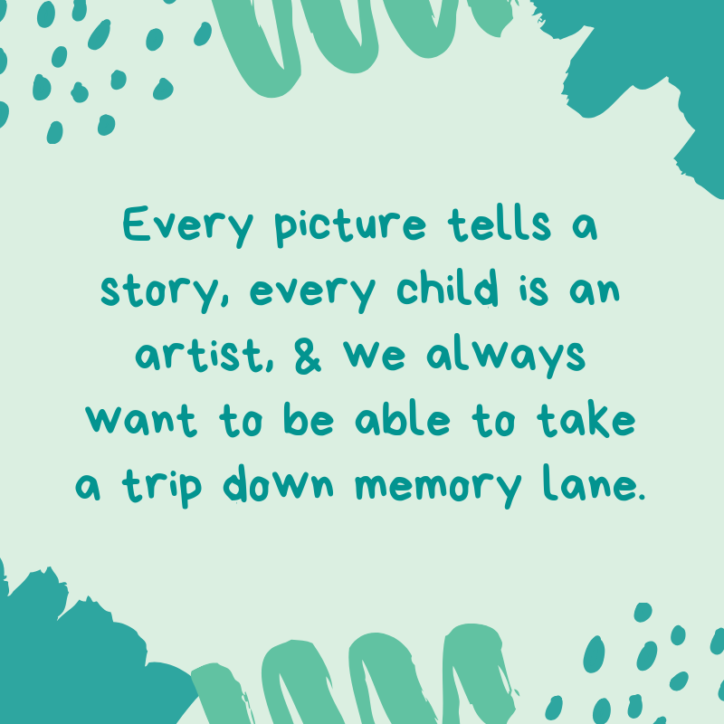 Every picture tells a story, every child is an artist, and we always want to be able to take a trip down memory lane..png