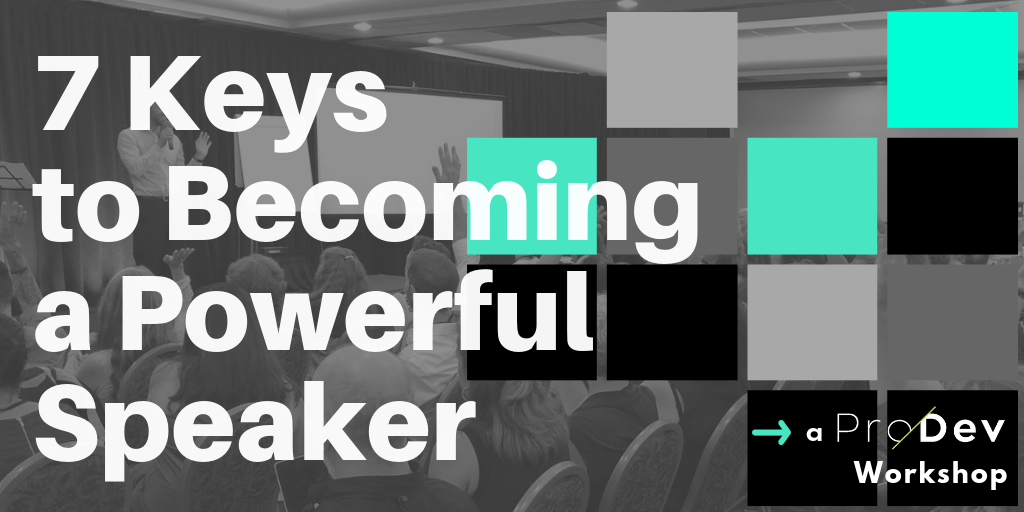 ProDev Workshop - 7 Keys to Becoming a Powerful Speaker (header graphic).png