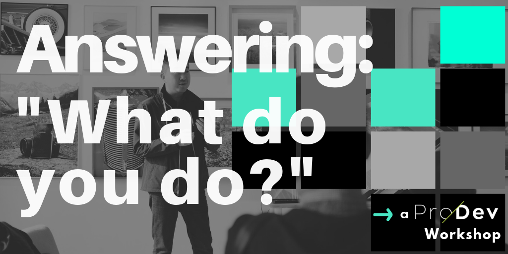 ProDev Workshop - Answering _What Do You Do_ (header graphic).png