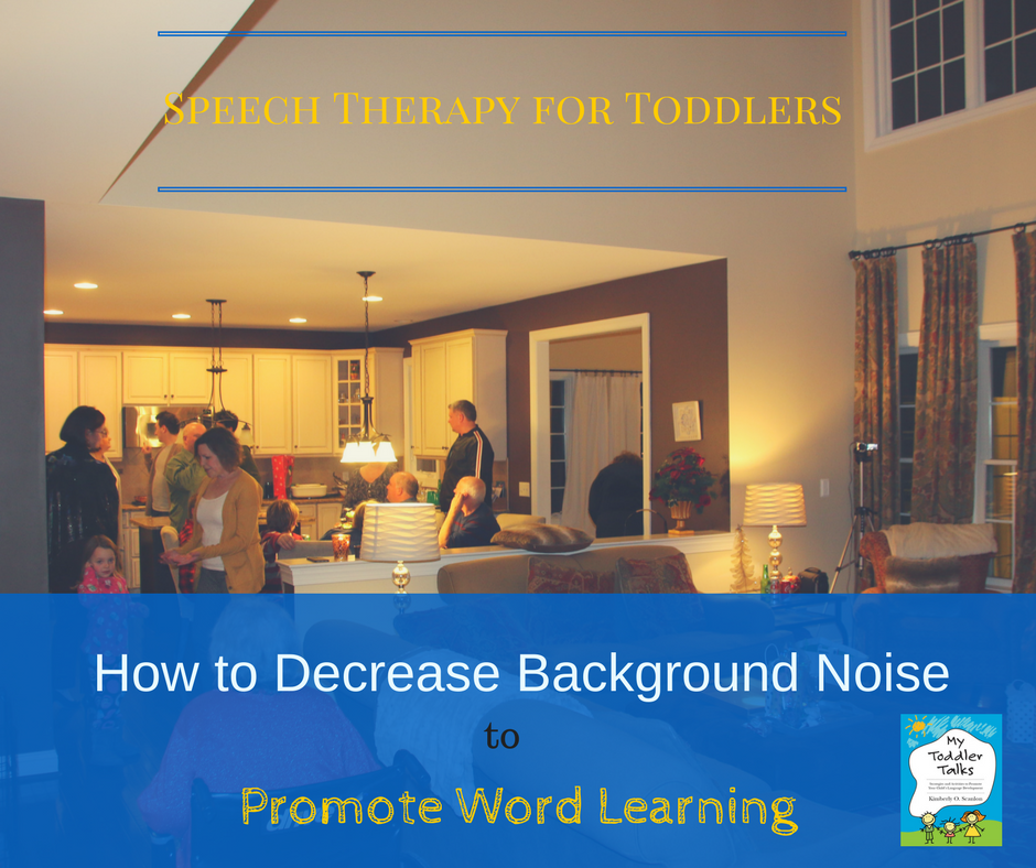 background noise, speech therapy for toddlers