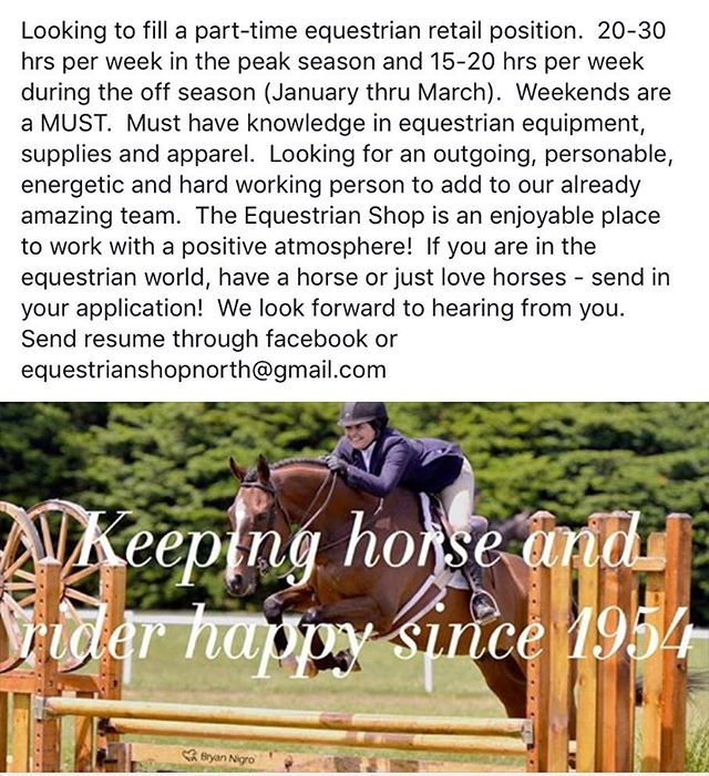 We are excited to announce that we are searching to fill a part-time equestrian retail position! If you're interested, please send your resume to equestrianshopnorth@gmail.com or apply via Facebook! We look forward to hearing from you.