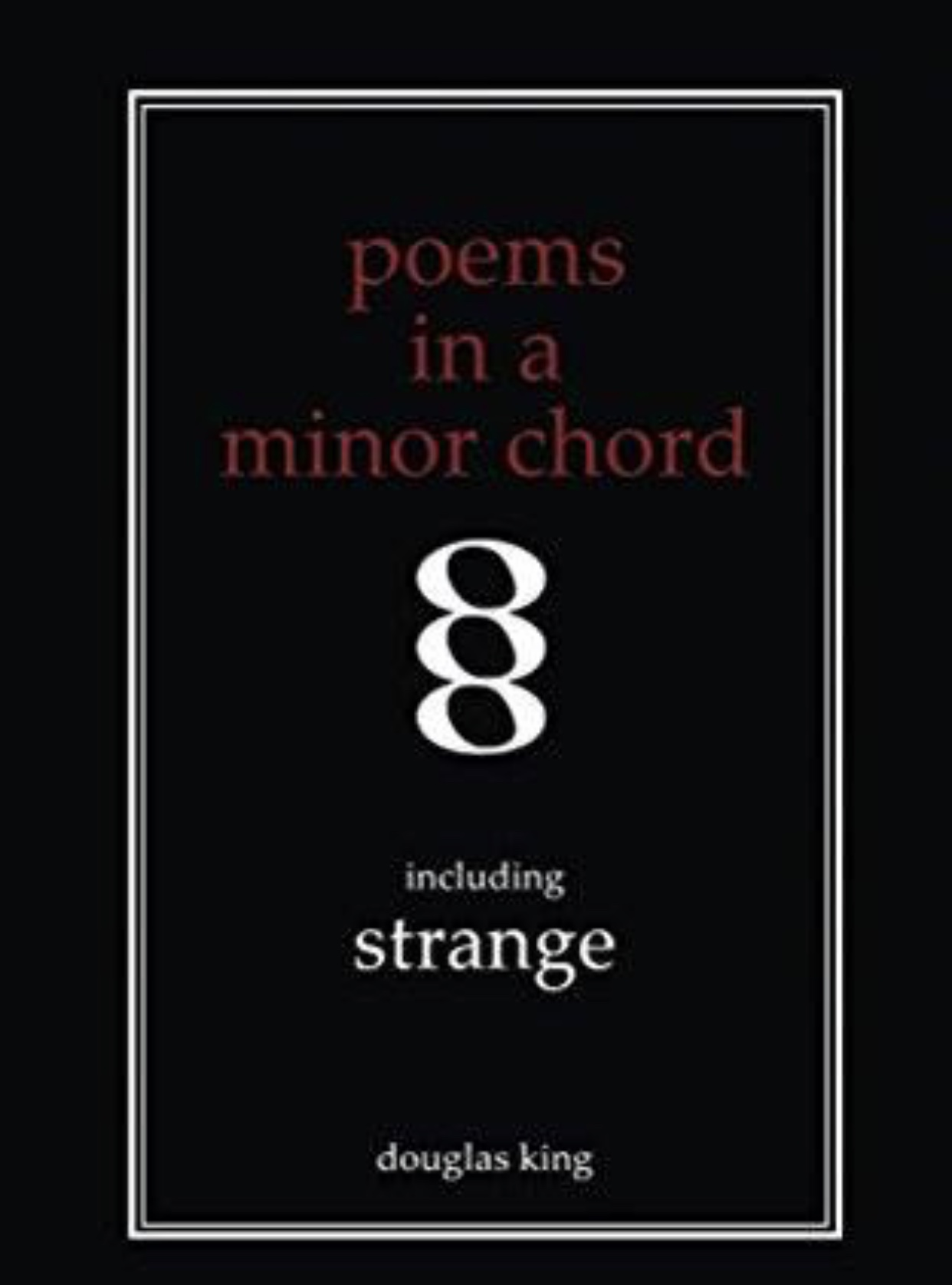 Poems in a Minor Chord. A collection of poetry works by Doug King.