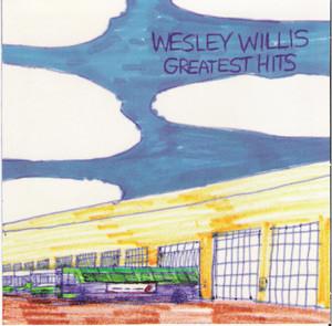 Wesley Willis - Greatest Hits Volume 1