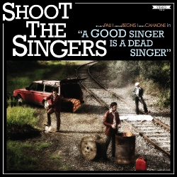 "Shoot The Singers / ""A Good Singer…"" -"