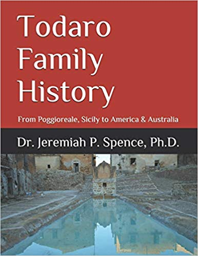 Todaro Family History - From Poggioreale, Sicily to America & Australia (International Order of Genealogists Publishing - Belice Valley Series)