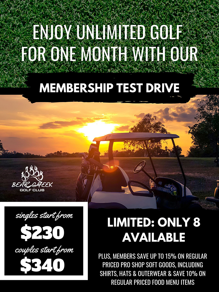 "You may have considered becoming a golf member at Bear Creek but weren't quite sure if it was right for you. Well, here's your chance to check it out commitment-free with a one month ""Trial"" opportunity. - Enjoy FULL golf membership privileges for 30 days for only $230 as a single member or $340 as a husband and wife! That's unlimited golf for one month including your green fees. There's simply no better way to ""kick start"" your summer golf!Make Bear Creek your home where there is a common bond: good people and GREAT golf. Enjoy knowing everyone and meeting after your round for a few beverages and stimulating conversationPlus, members save up to 15% on regular priced Pro Shop Soft Goods, including shirts, hats & outerwear and also receive a 10% discount on regular priced food menu items.This is a LIMITED TIME offer that MUST be started on any day between June 15th and July 15th and it will then extend 30 days. So don't delay, the sooner you get started to more you'll save and see what a great value membership at Bear Creek provides. Offer valid only as long as supplies last!For more information or to start your test drive, please contact us at 780-538-3393 today."