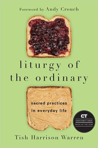 Liturgy of The Ordinary  by Tish Harrison Warren