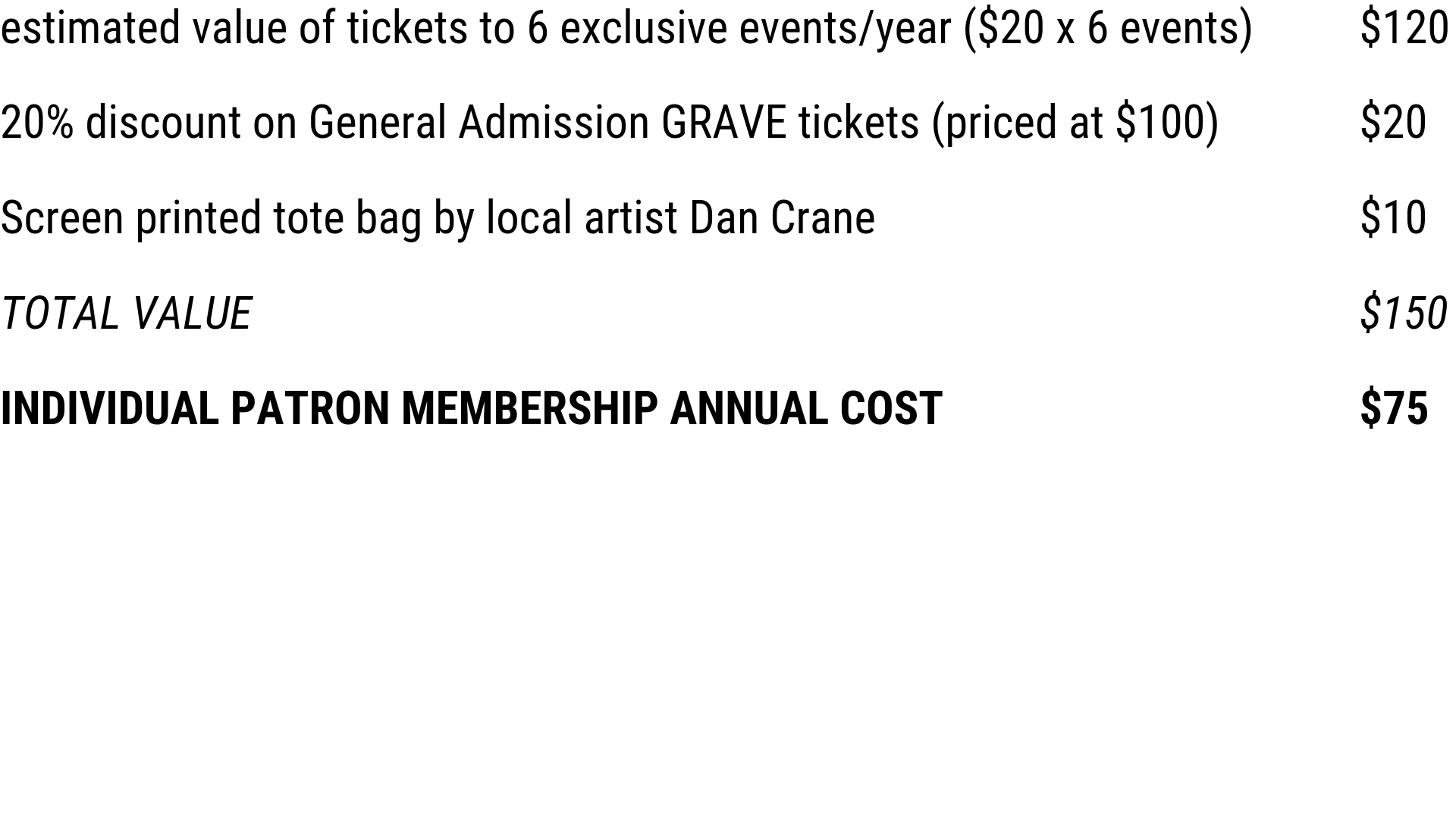 estimated value of tickets to 6 exclusive events_year ($20 x 6 events) 20% discount on General Admission GRAVE tickets (priced at $100) Screen printed tote bag by local artist Dan Crane (1).png