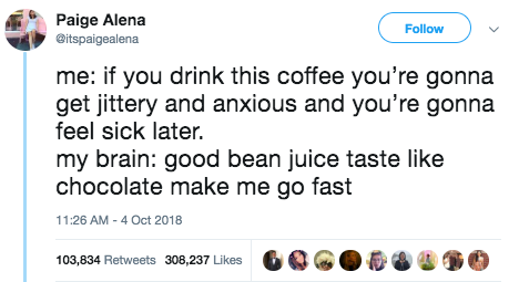 One cup of coffee a day is all my system can handle.