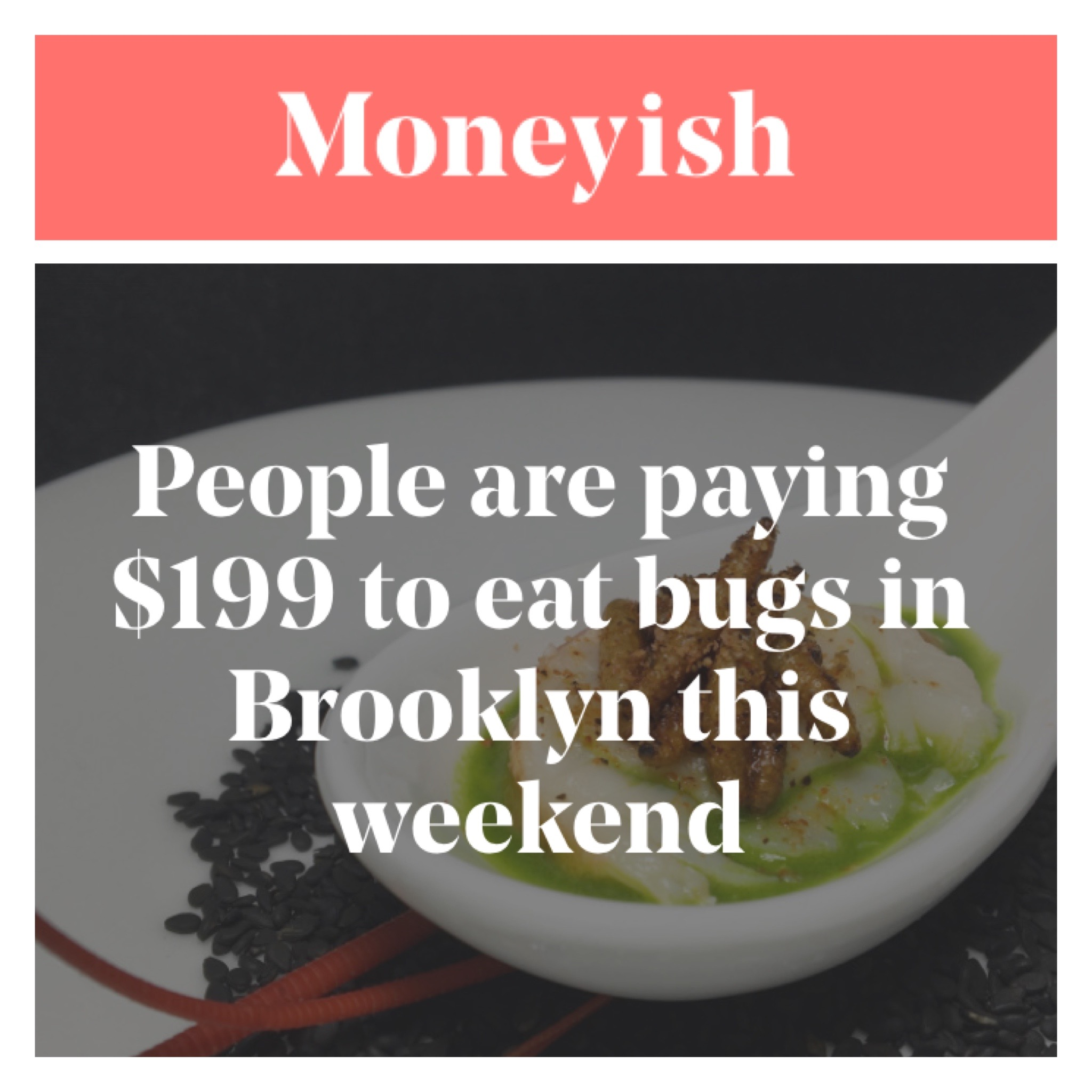 https://moneyish.com/ish/people-are-paying-199-to-eat-bugs-in-brooklyn-this-weekend/