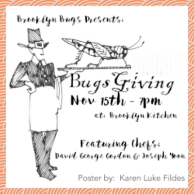 Bugsgiving-$99 - Featuring Chefs David George Gordon & Joseph Yoon. This extraordinary evening will highlight dishes that reimagine Thanksgiving using edible insects as the primary source of protein, and acknowledge the contributions of Native Americans and America's culinary melting pot to the traditional Thanksgiving feast. Portion of tonight's proceeds will benefit the non-profit