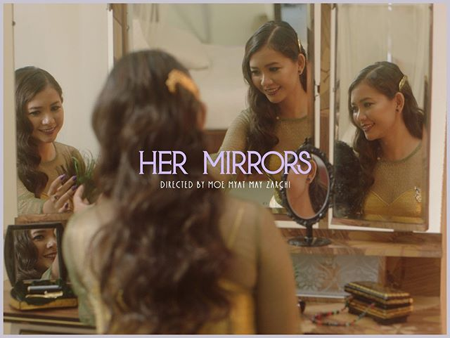 "We are glad to present our first narrative experimental short film ""Her Mirrors""  3-ACT ကပထမဆံုးထုတ္လုပ္တဲ့ ႐ုပ္ရွင္ကားတိုကိုမိတ္ဆက္ပါရေစ။ ခရီးစဥ္တစ္ေလွ်ာက္ကူညီေပးခဲ့ၾကေသာသူ အားေပးခဲ့ၾကေသာသူအားလံုးကိုအထူးေက်းဇူးတင္ပါတယ္။ အခုဆို post-production ေနာက္ဆံုးအဆင့္ၿပီးေနပါၿပီ။ Thanks to the crew -  Moe Myat May Zarchi, Michael Zaw, Thet Zaw Win, Tin Htet Paing, Nay Pann Chi, Zune Ei Htet, Myo Min Khin, Ito, San Yae Aye, Nay Wunn Ni, Tra Bo Eain, Hnin Pwint, Kyaw Win Tun, Khin Maung Kyaw, Su Lay Ngone, Yu Yu Myint Than, Aung Phyoe, Aye Tha Soe, Sai Kham Leik, Myo Thar Khin, Ko Htwe, Ko Nge Lay, Ko Nay Zaw, Ko Thar Nge, Ko Zwal Thu, Pyae Phyo Naing, Yan Naung, Yan Lin, Phoe Zaw, Khaing Lin, Arnold"