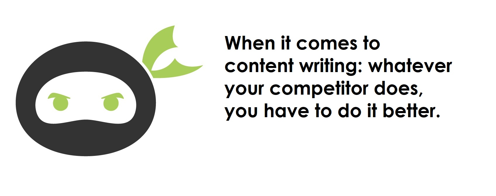 whatever your competitor does in content writing do it better