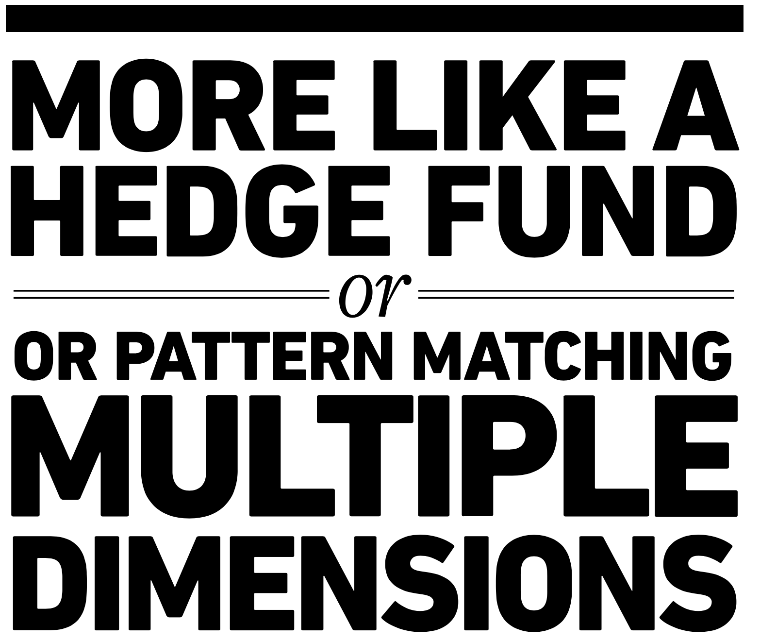More like a hedge fund or pattern matching multiple dimensions