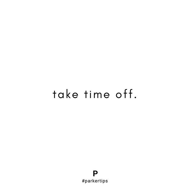 "Just like you would with any other job, this really is no different 🖤  When was the last time you completely signed off for a few days? If your answer is ""never"" or ""it's been a long time,"" consider this your nudge to allow yourself a break from being *on* ✨  #parkertips #parkermanagement"