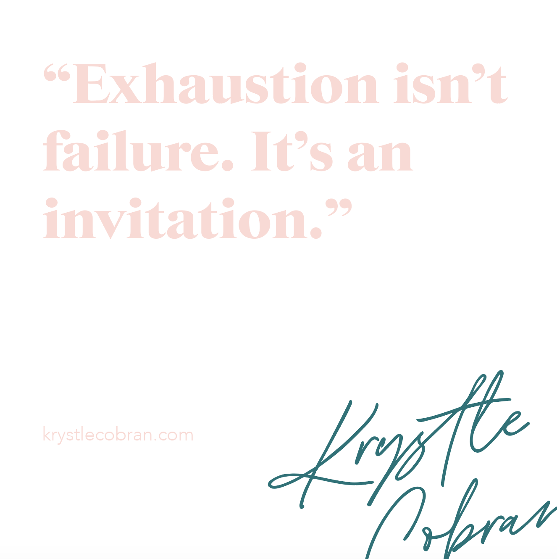 Exhaustion isn't failure - it's an invitation - Krystle's Morning Braveletter - Blog post