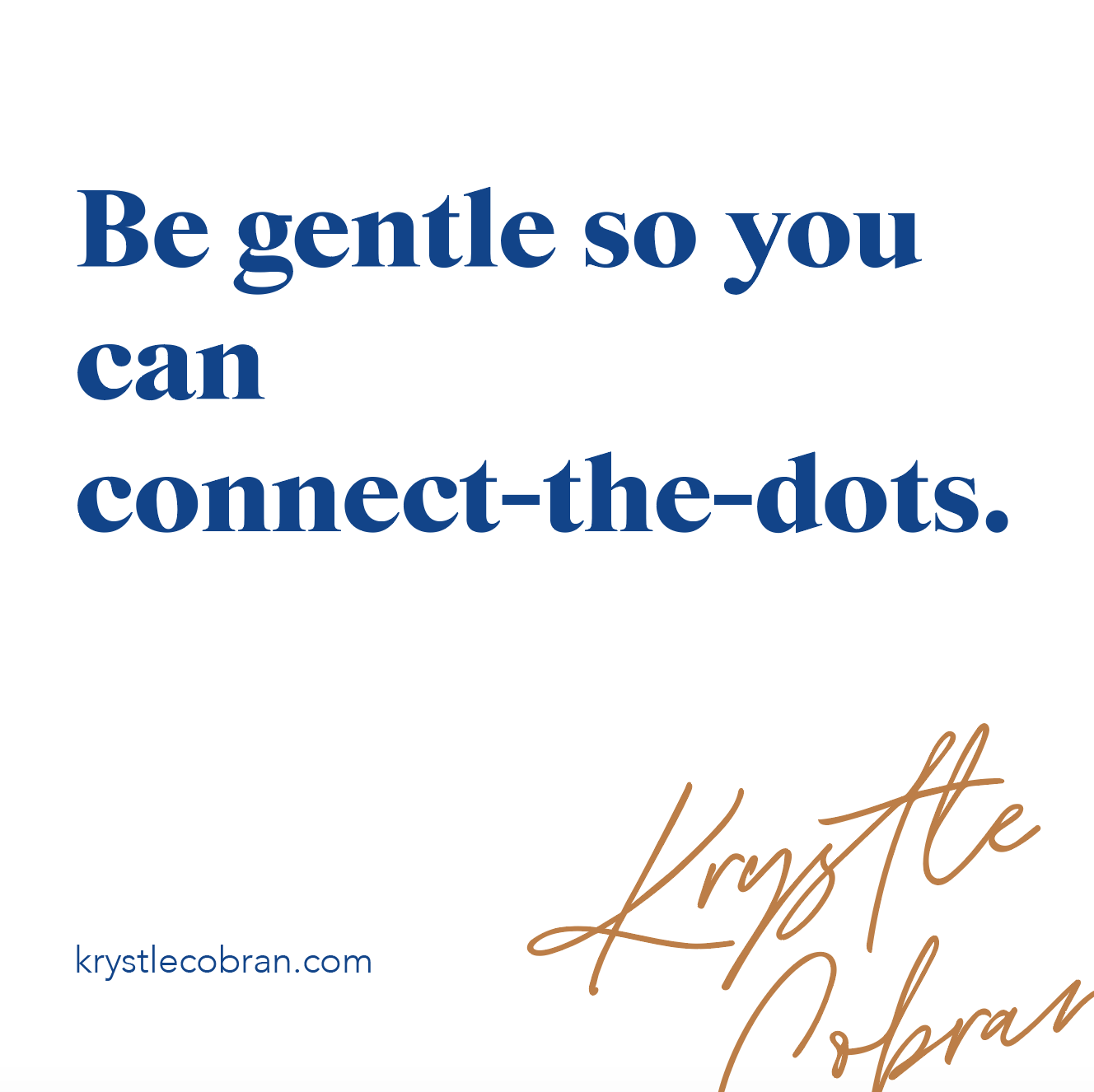 Be gentle so you can connect-the-dots - krystlecobran.com - blog post