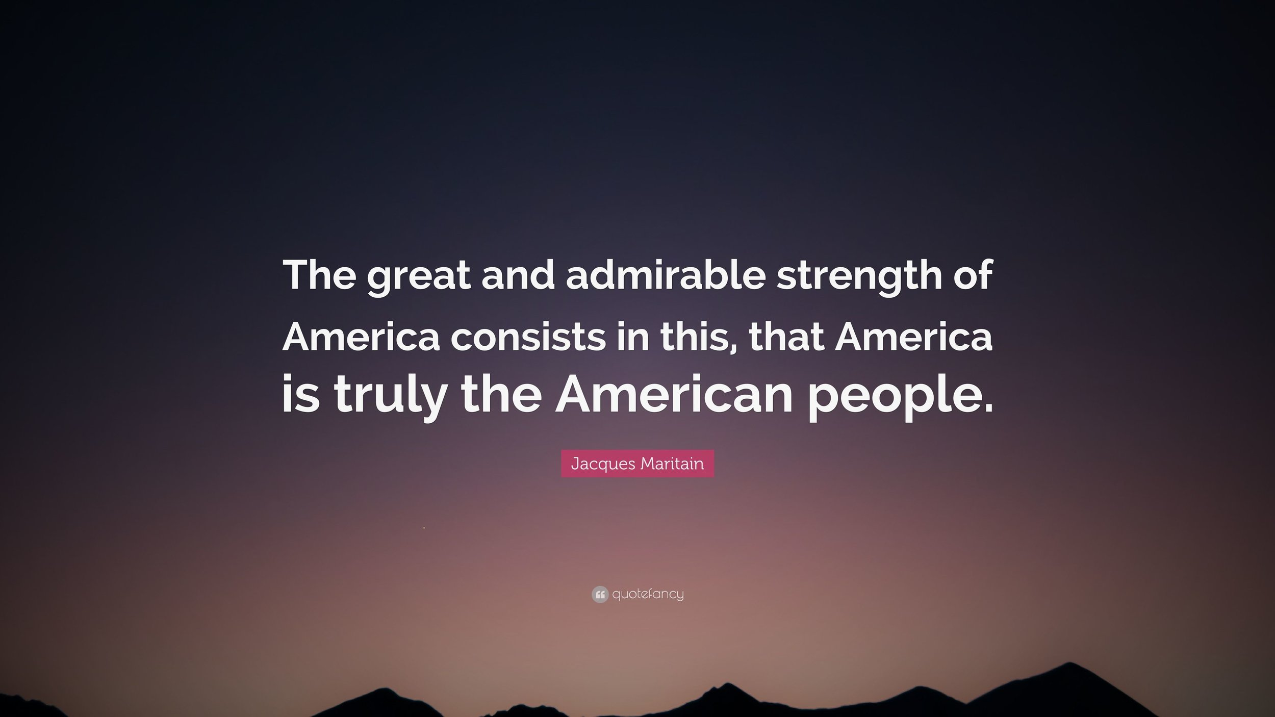 3472881-Jacques-Maritain-Quote-The-great-and-admirable-strength-of-America.jpg