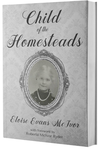 Child of the HoMesteads - A beautiful memoir of childhood on Smith's Prairie, Idaho, just after the turn of the 20th century. Reprinted at the request of the author's daughter, and by permission from m&m PRESS.Please add yourself to the mailing list below for news and updates on the upcoming release of this beautiful book.