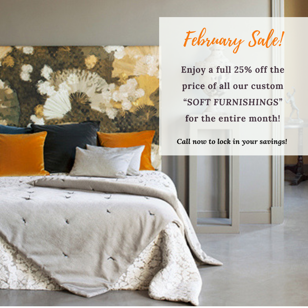 And for the month of February only, our 25% off all our custom soft furnishings can help you get the look you want & the comfort you need at a huge savings.